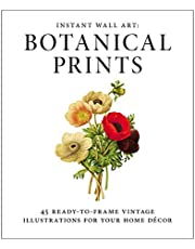 Instant Wall Art - Botanical Prints: 45 Ready-to-Frame Vintage Illustrations for Your Home Decor