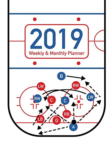 2019 Weekly & Monthly Planner: Hockey Rink and Players Cover Design - 12 Month 53 Week Planner Notebook with Calendar Full Year from 2019 to 2020 - ... Included) (Hockey Rink and Plays 2019 Series)