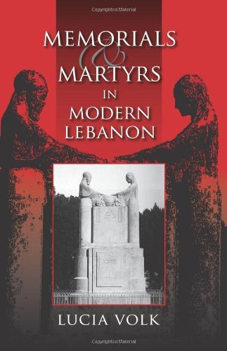 Download Memorials and Martyrs in Modern Lebanon (Public Cultures of the Middle East and North Africa)