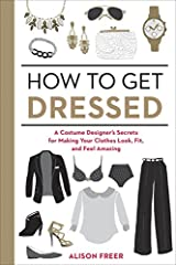 Costume designer Alison Freer's styling kit is a magical bag of tricks, built to solve every single wardrobe malfunction on earth. TV and film productions wait for nothing, so her solutions have to work fast. In How to Get Dressed, Alison dis...