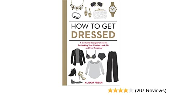 f74b9b675 How to Get Dressed  A Costume Designer s Secrets for Making Your ...