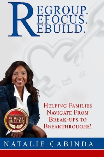 Regroup.Refocus.Rebuild: Helping Families Navigate from Break-Ups to Breakthroughs! pdf epub