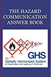Product review for The Hazard Communication Answer Book - The Employers Guide That Answers Every Question about The New Hazard Communication Standard/GHS and More! (Answer Books 1)