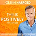 Learn How to Think Positively Speech by Glenn Harrold Narrated by Glenn Harrold