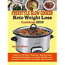 Freestyle Slow Cooker Keto Weight Loss Cookbook 2019: Features 550 New, Delicious, Quick & Easy Freestyle Ketogenic, Low Carb, Weight Loss Recipes for CrockPot and Other Slow Cookers
