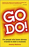 Go Do! - For People Who Have Always Wanted toStart A Business