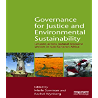 Governance for Justice and Environmental Sustainability: Lessons across Natural Resource Sectors in Sub-Saharan Africa (English Edition)