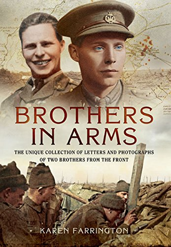 Brothers in Arms: The Unique Collection of Letters and Photographs of Two Brothers from the Front Line during the First World War