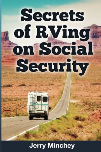 Secrets Of Rving On Social Security  How To Enjoy The Motorhome And Rv Lifestyle While Living On Your Social Security Income