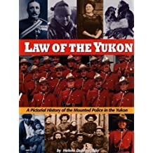 Law of the Yukon. A Pictorial History of the Mounted Police in the Yukon by Helene Dobrowolsky (1995-05-01)