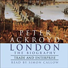 London: The Biography, Trade and Enterprise Audiobook by Peter Ackroyd Narrated by Simon Callow