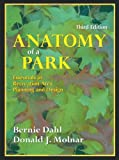 Anatomy of a Park : Essentials of Recreation Area Planning and Design, Dahl, Bernie and Molnar, Donald J., 1577662806