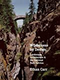 img - for Wilderness by Design: Landscape Architecture and the National Park Service by Ethan Carr (1999-08-01) book / textbook / text book