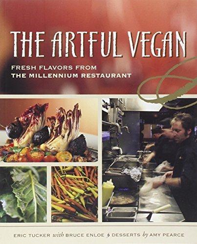 The Artful Vegan: Fresh Flavors from the Millennium Restaurant by Tucker, Eric, Enloe, Bruce (2003) Paperback Millennium Restaurant