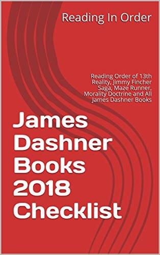 James Dashner Books 2018 Checklist: Reading Order of 13th Reality, Jimmy Fincher Saga, Maze Runner, Morality Doctrine and All James Dashner Books (Runner Saga The Maze)