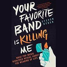 Your Favorite Band Is Killing Me: What Pop Music Rivalries Reveal About the Meaning of Life | Livre audio Auteur(s) : Steven Hyden Narrateur(s) : Ben Sullivan