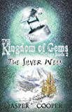 The Silver Well: The Kingdom of Gems Trilogy