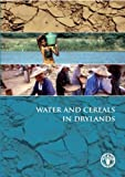 Water and Cereals in Drylands, Parviz Koohafkan and B. A. Stewart, 1844077098