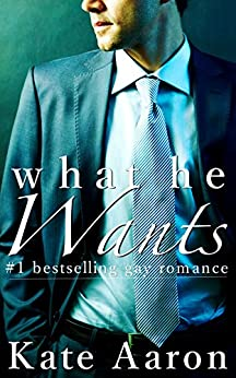 What He Wants by [Aaron, Kate]