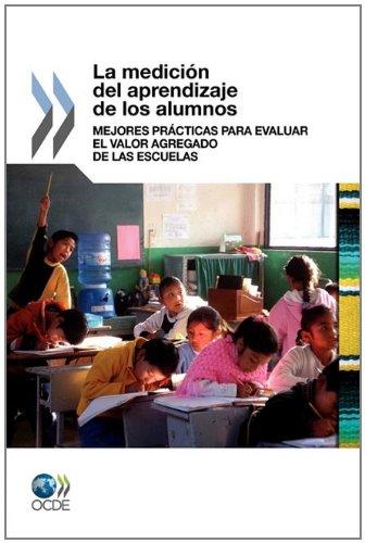 La Medición del Aprendizaje de los Alumnos: Mejores Prácticas para Evaluar el Valor Agregado de las Escuelas (Spanish