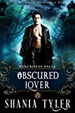 Obscured Lover (A Paranormal Romance Book): Blackness Falls
