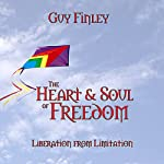 The Heart & Soul of Freedom: Liberation from Limitation | Guy Finley