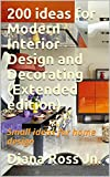 200 ideas for Modern Interior Design and Decorating (Extended edition): Small ideas for home design