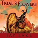 Trial of Flowers Audiobook by Jay Lake Narrated by Christian Rummel