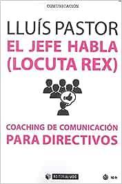 Jefe habla, El Locuta Rex . Coaching de comunicación para