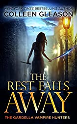 The Rest Falls Away: Victoria Book 1 (The Gardella Vampire Hunters: Victoria)