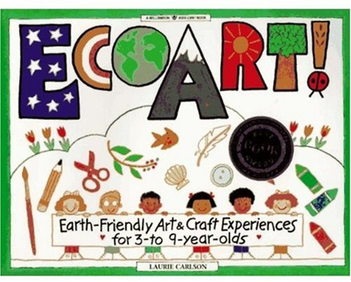 Ecoart!: Earth-Friendly Art and Craft Experiences for 3-To 9-Year-Olds (Williamson Kids Can! Series)