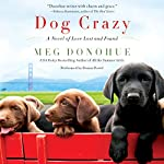 Dog Crazy: A Novel of Love Lost and Found | Meg Donohue
