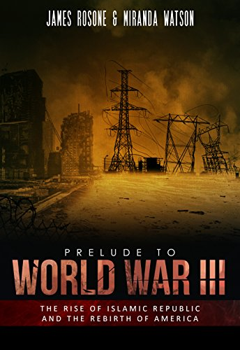Prelude to World War III: The Rise of the Islamic Republic and the Rebirth of America by [Rosone, James,  Miranda Watson]
