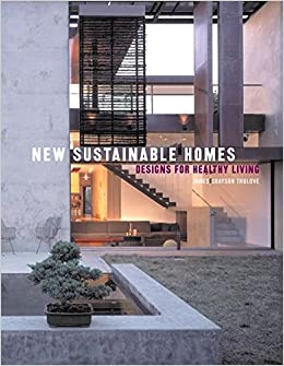 New Sustainable Homes: Designs for Healthy Living: James Trulove ...