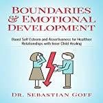 Boundaries & Emotional Development: Boost Self-Esteem & Assertiveness for Healthier Relationships with Inner Child Healing | Dr. Sebastian Goff