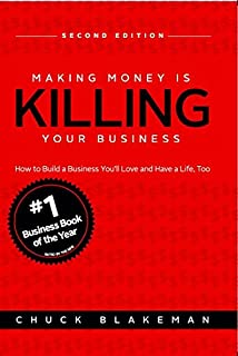 Making Money Is Killing Your Business, How to Build a Business You