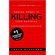 Making Money Is Killing Your Business, How to Build a Business You'll Love and Have a Life, Too - Second Edition