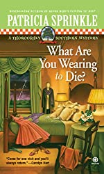 What Are You Wearing to Die? (Thoroughly Southern Mysteries)