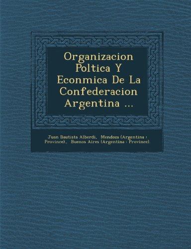 Organizacion Poltica Y Econmica De La Confederacion Argentina ... (Spanish Edition) [Juan Bautista Alberdi] (Tapa Blanda)