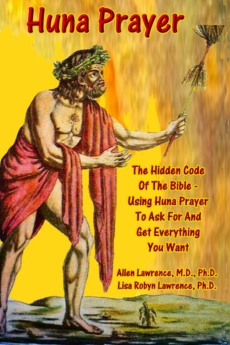 Huna Prayer; The Hidden Code Of The Bible: Using Prayer To Ask For And Get What You Want (Volume 1) pdf epub