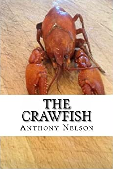 The Crawfish: How To; Techniques, Baits, Traps and Great Recipes by Mr Anthony L Nelson (2013-07-24)