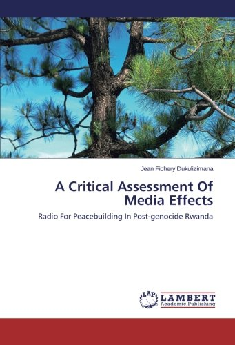 A Critical Assessment Of Media Effects: Radio For Peacebuilding In Post-genocide Rwanda PDF