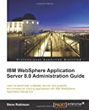 IBM WebSphere Application Server 8. 0 Administration Guide, Steve Robinson, 1849683980