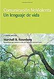 Comunicación no violenta. Un lenguaje de vida. 3ª Edición ampliada: Un lenguaje de vida