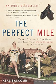 The Perfect Mile: Three Athletes, One Goal, and Less Than Four Minutes to Achieve It by [Bascomb, Neal]