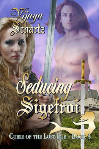 Book: Seducing Sigefroi (Curse of the Lost Isle Book 3) by Vijaya Schartz