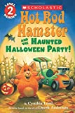 Hot Rod Hamster and the Haunted Halloween Party! (Hot Rod Hamster) (Scholastic Readers, Level 2: Hot Rod Hamster)