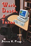 Work, Death and Taxes, Steven H. Propp, 0595090419