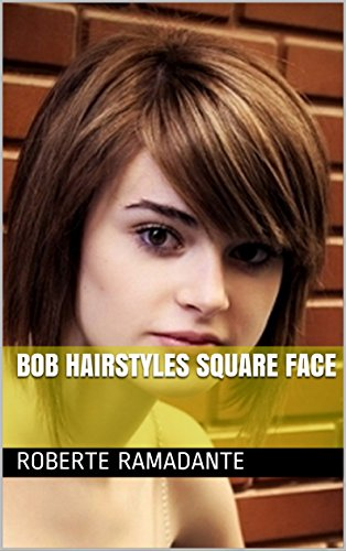 Bob Hairstyles Square Face Kindle Edition By Roberte Ramadante