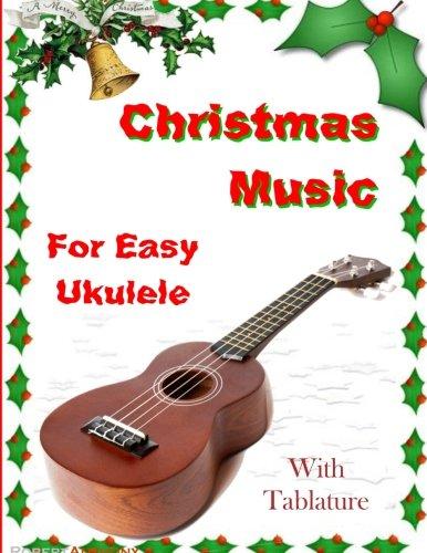 Christmas Music for Easy Ukulele with Tablature (Christmas Tablature Music)
